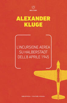 L' incursione aerea su Halbertstadt dell'8 aprile 1945 - Anna Ruchat,Alexander Kluge - ebook