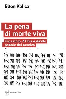 La pena di morte viva. Ergastolo, 41 bis e diritto penale del nemico - Elton Kalica - ebook