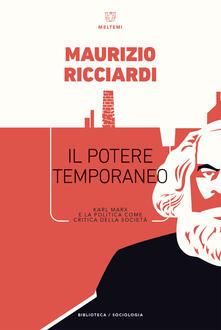 Il potere temporaneo. Karl Marx e la politica come critica della società - Maurizio Ricciardi - ebook