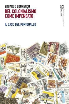 Del colonialismo come impensato. Il caso del Portogallo - Marianna Scaramucci,Eduardo Lourenço,Vincenzo Russo,Roberto Vecchi - ebook