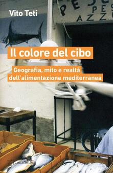 Il colore del cibo. Geografia, mito e realtà dell'alimentazione mediterranea - Vito Teti - ebook