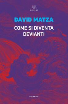 Come si diventa devianti - David Matza,Cirus Rinaldi - ebook