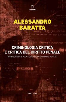 Criminologia critica e critica del diritto penale. Introduzione alla sociologia giuridico-penale - Alessandro Baratta - ebook
