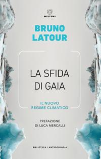 La La sfida di Gaia. Il nuovo regime climatico - Latour Bruno - wuz.it