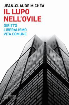 Il lupo nell'ovile. Diritto, liberalismo, vita comune - Jean-Claude Michéa - copertina