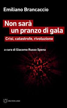 Non sarà un pranzo di gala. Crisi, catastrofe, rivoluzione - Emiliano Brancaccio - copertina
