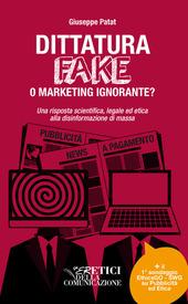 Copertina  Dittatura Fake o marketing ignorante? : una risposta scientifica, legale ed etica alla disinformazione di massa