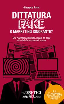 Dittatura fake o marketing ignorante? Una risposta scientifica, legale ed etica alla disinformazione di massa - Giuseppe Patat - copertina