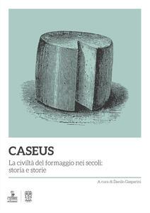 Libro Caseus. La civiltà del formaggio nei secoli: storia e storie