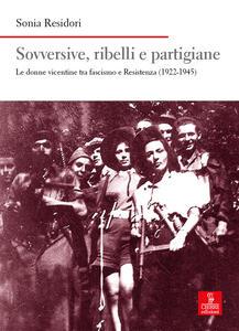 Libro Sovversive, ribelli e partigiane. Le donne vicentine tra fascismo e Resistenza (1922-1945) Sonia Residori