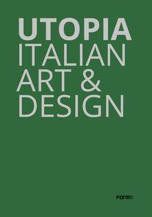 Utopia. Italian art & design. Catalogo della mostra (Parigi, 18 ottobre-21 dicembre 2019). Ediz. illustrata - Flavia Frigeri - copertina