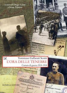 L' ora delle tenebre. Carnets di guerra 1915-1918 - Tommaso Gallarati Scotti,Diego Leoni,Irene Tessaro - ebook