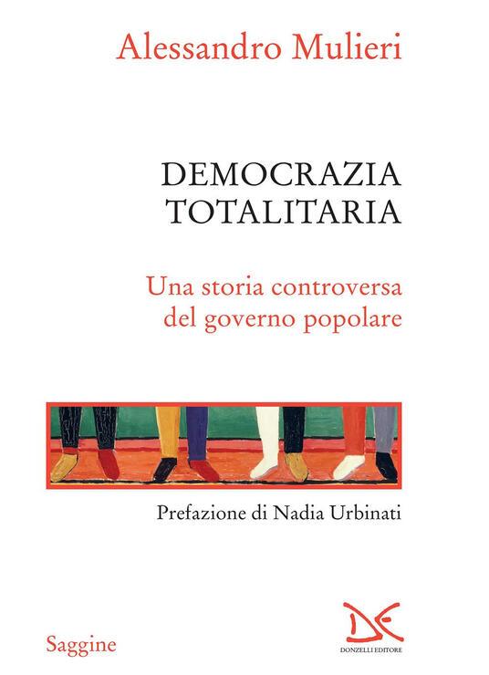 Democrazia totalitaria. Una storia controversa del governo popolare - Alessandro Mulieri - ebook