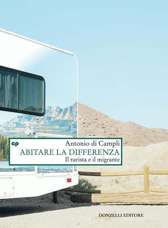 Abitare la differenza. Il turista e il migrante - Antonio Di Campli - ebook