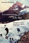 La costruzione delle Alpi. Immagini e scenari del pittoresco alpino (1773-1914)