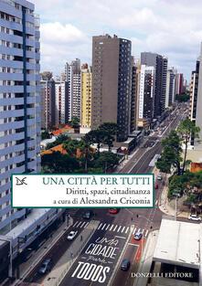 Una città per tutti. Diritti, spazi, cittadinanza - Alessandra Criconia - ebook
