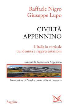 Civiltà Appennino. L'Italia in verticale tra identità e rappresentazioni - Fondazione Appennino,Giuseppe Lupo,Raffaele Nigro - ebook