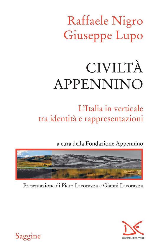 Civiltà Appennino. L'Italia in verticale tra identità e rappresentazioni - Giuseppe Lupo,Raffaele Nigro,Fondazione Appennino - ebook