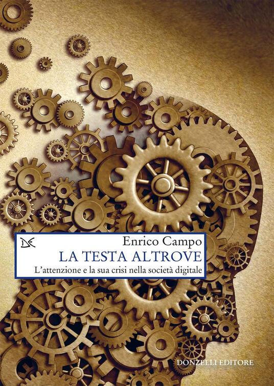 La testa altrove. L'attenzione e la sua crisi nella società digitale - Enrico Campo - ebook