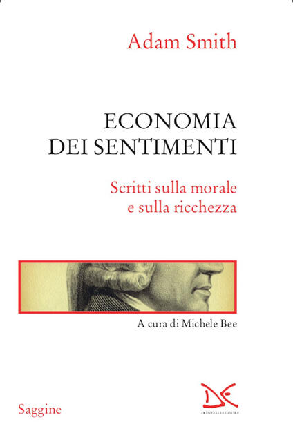 Economia dei sentimenti. Scritti sulla morale e sulla ricchezza - Adam Smith,Michele Bee - ebook