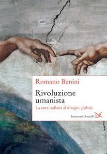 Rivoluzione umanista. La cura italiana al disagio globale - Romano Benini - ebook