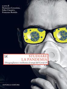 Studiare la pandemia. Disuguaglianze e resilienza ai tempi del Covid-19 - Domenco Cersosimo,Felice Cimatti,Francesco Raniolo - ebook