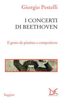 I concerti di Beethoven. Il genio da pianista a compositore - Giorgio Pestelli - ebook