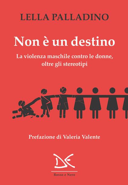 Non è un destino. La violenza maschile contro le donne, oltre gli stereotipi - Lella Palladino - ebook