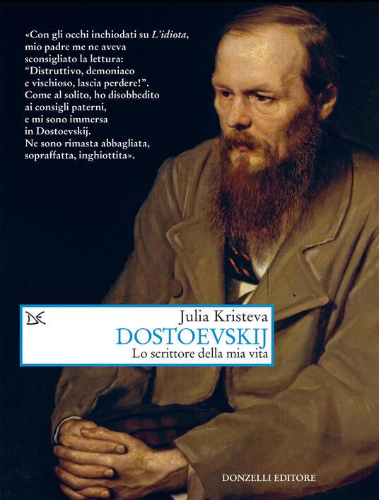 Dostoevskij. Lo scrittore della mia vita - Julia Kristeva,Lila Grieco - ebook