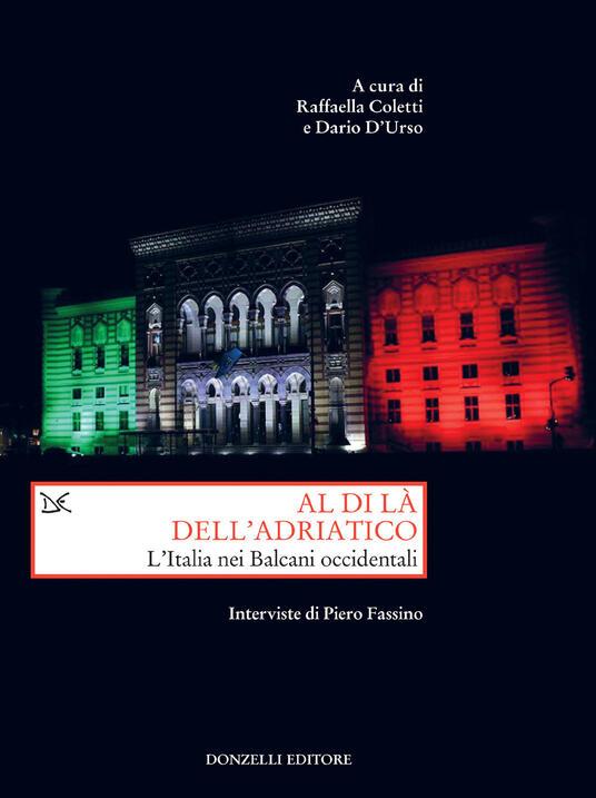 Al di là dell'Adriatico. L'Italia nei Balcani occidentali. Interviste di Piero Fassino - Raffaella Coletti,Dario D'Urso - ebook