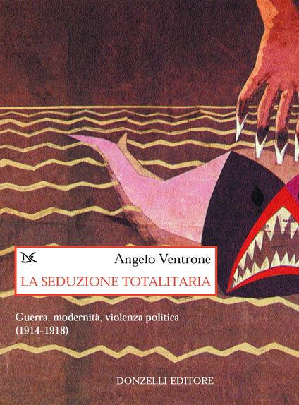 La seduzione totalitaria. Guerra, modernità, violenza politica. (1914-1918) - Angelo Ventrone - ebook