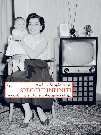 Specchi infiniti. Storia dei media in Italia dal dopoguerra ad oggi - Andrea Sangiovanni - ebook