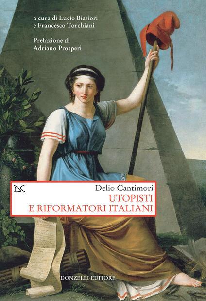 Utopisti e riformatori italiani - Delio Cantimori,Lucio Biasiori,Francesco Torchiani - ebook