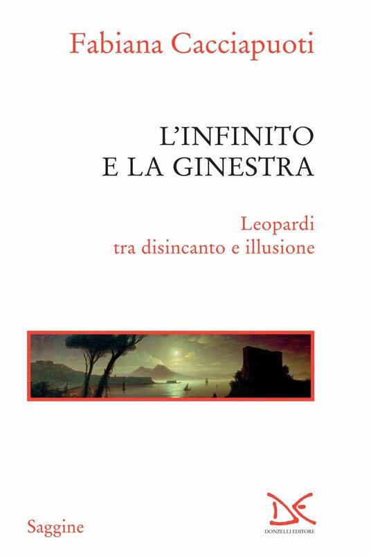 L' infinito e la ginestra. Leopardi tra disincanto e illusione - Fabiana Cacciapuoti - ebook
