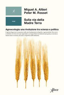 Sulla via della madre terra. Agroecologia: una rivoluzione tra scienza e politica.pdf