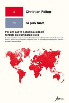 Si può fare! Per una nuova economia globale fondata sul commercio etico - Christian Felber - copertina