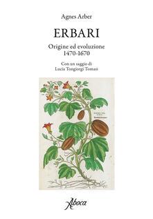 Erbari. Origine ed evoluzione 1470-1670 - Azzurra De Angelis,Agnes Arber - ebook
