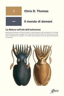 Il mondo di domani. La natura nell'età dell'estinzione - Laura Calosso,Chris D. Thomas - ebook