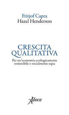 Crescita qualitativa. Per un'economia ecologicamente sostenibile e socialmente equa - Fritjof Capra,Hazel Henderson - ebook