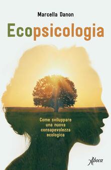 Ecopsicologia. Come sviluppare una nuova consapevolezza ecologica - Marcella Danon - ebook