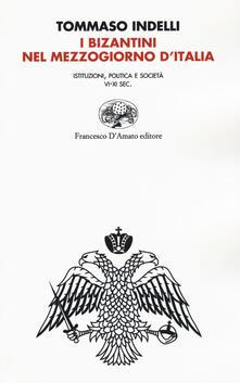 I bizantini nel Mezzogiorno dItalia. Istituzioni, politica e società VI-XI Sec..pdf