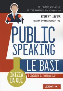 Libro Public Speaking. Le basi Robert James