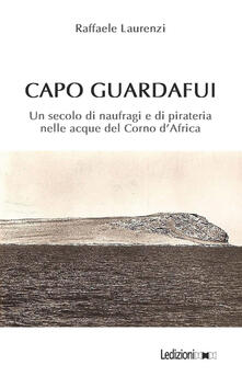 Librisulladiversita.it Capo Guardafui. Un secolo di naufragi e di pirateria nelle acque del Corno d'Africa Image