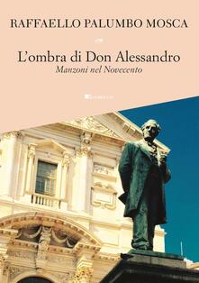 L' ombra di don Alessandro. Manzoni nel Novecento - Raffaello Palumbo Mosca - copertina