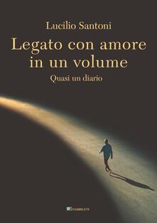 Legato con amore in un volume. Quasi un diario - Lucilio Santoni - copertina