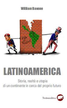 Birrafraitrulli.it Latinoamerica. Storia, realtà e utopia di un continente in cerca del proprio futuro Image