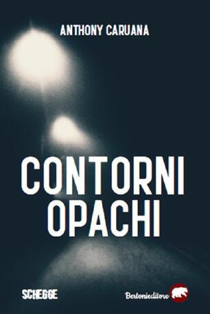 Contorni opachi - Anthony Caruana - Libro - Bertoni - Schegge | IBS