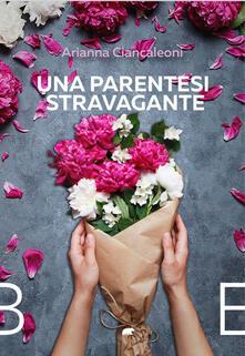 Una parentesi stravagante - Arianna Ciancaleoni - copertina