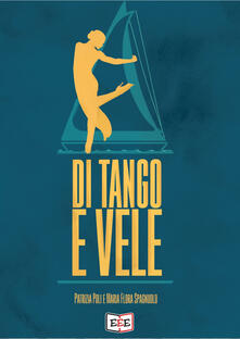 Di tango e vele - Patrizia Poli,Maria Flora Spagnuolo - copertina