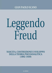 Leggendo Freud. Nascita, costruzione e sviluppo della teoria psicoanalitica (1892-1939).pdf